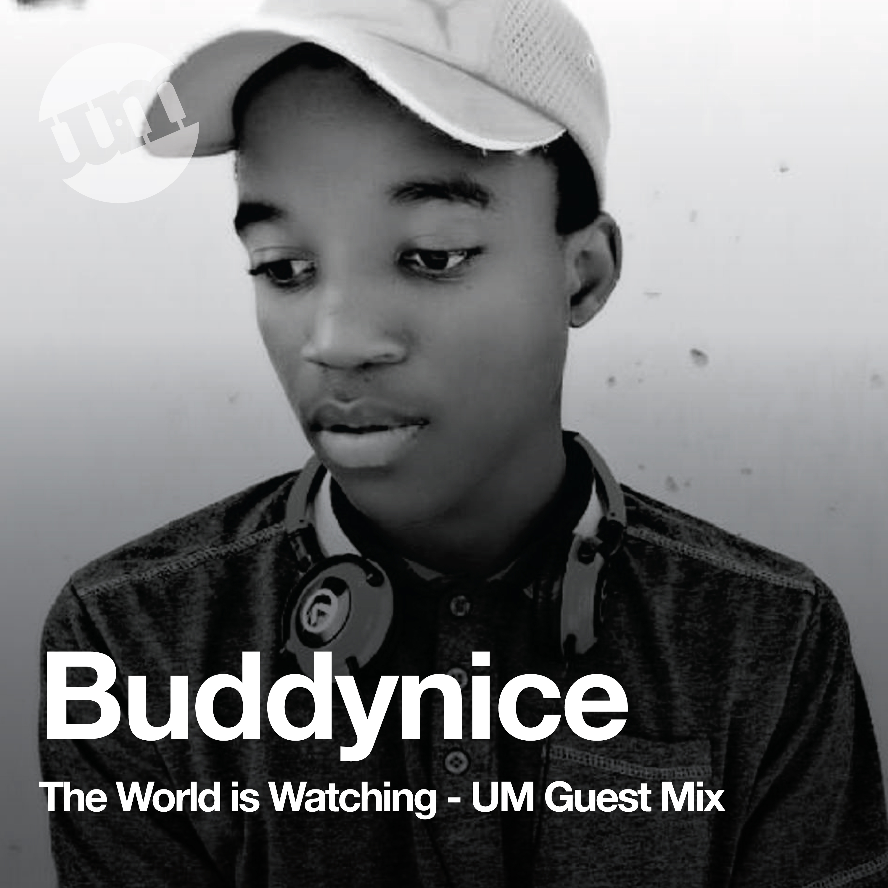 Buddynice - The World Is Watching - UM Guest Mix - (29.07.20)