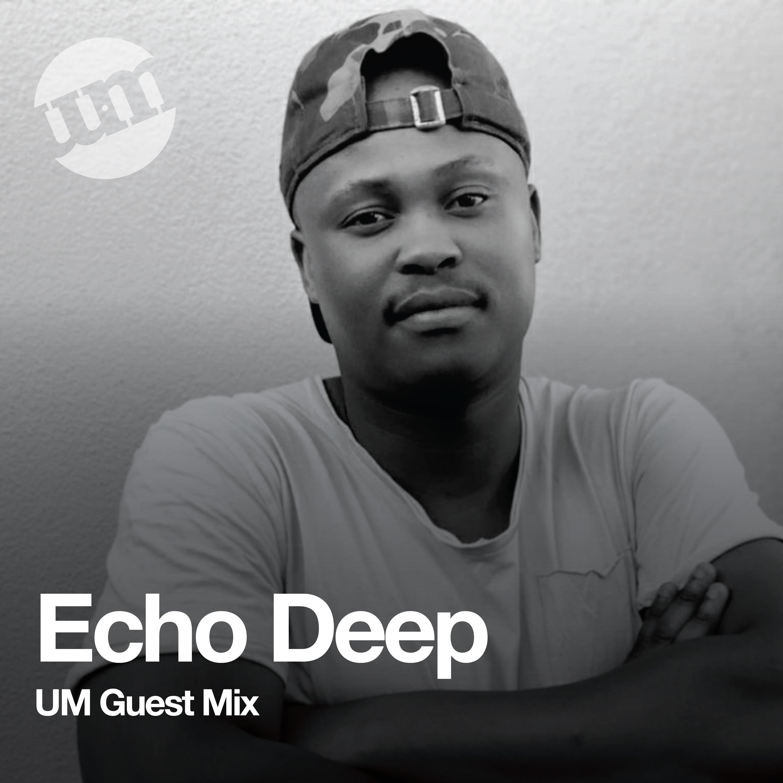 Echo Deep - UM Guest Mix (03.08.20)