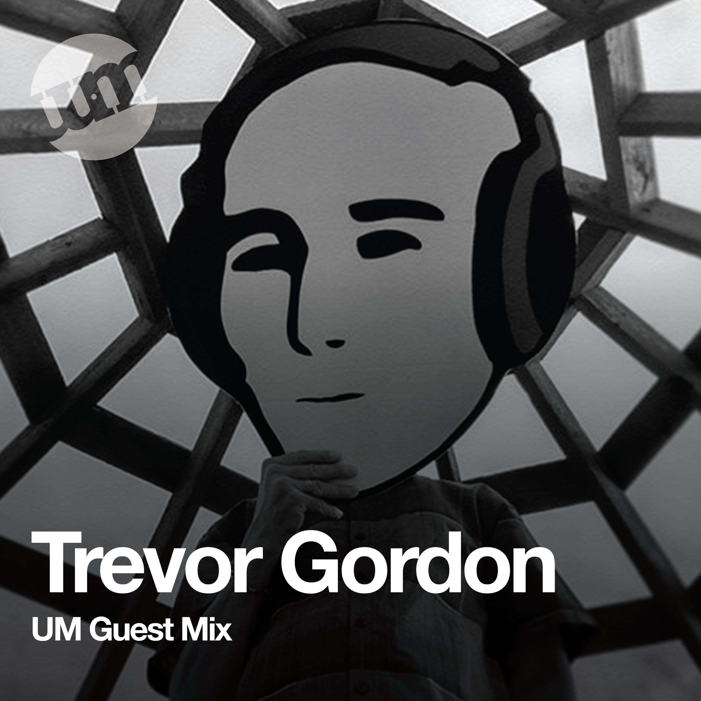 Trevor Gordon - UM Guest Mix (18.08.20)