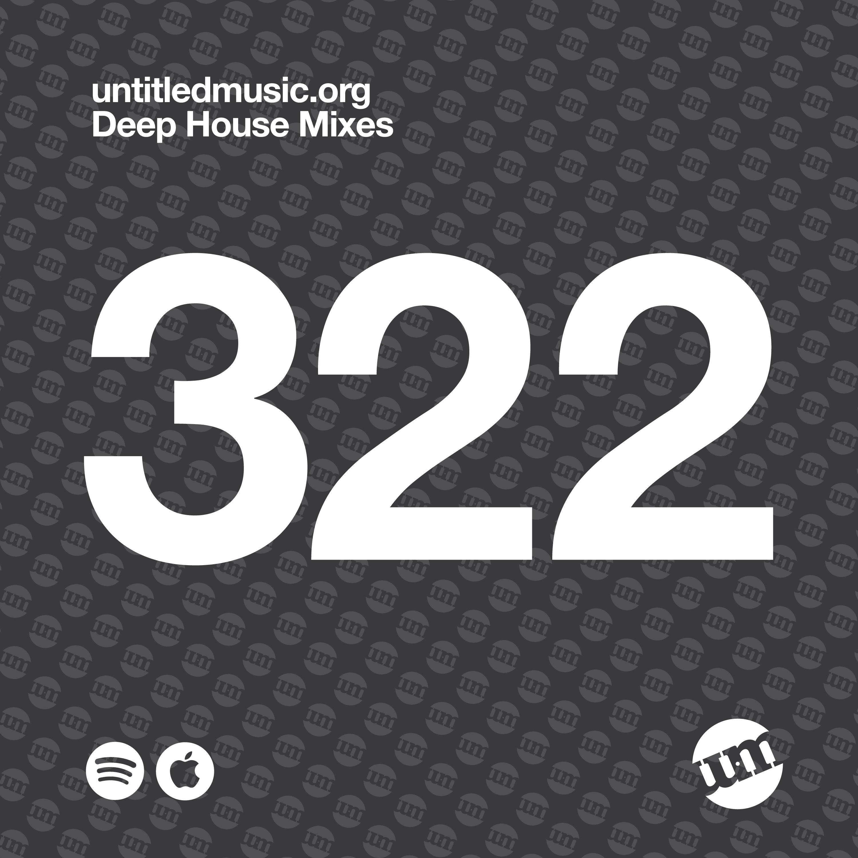 UM322 - Deep House Mix (09.12.19)